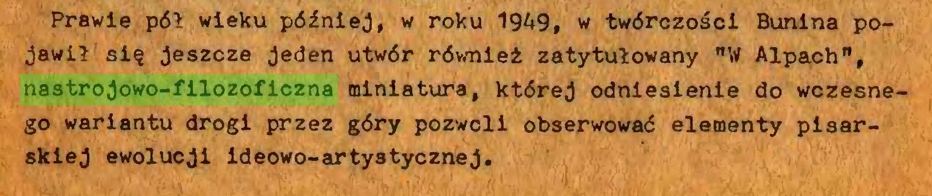 """(...) Prawie pół wieku później, w roku 1949, w twórczości Bunina pojawił się jeszcze jeden utwór również zatytułowany """"W Alpach"""", nastrojowo-filozoficzna miniatura, której odniesienie do wczesnego wariantu drogi przez góry pozwoli obserwować elementy pisarskiej ewolucji ideowo-artystycznej..."""