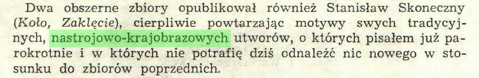 (...) Dwa obszerne zbiory opublikował również Stanisław Skoneczny (Koło, Zaklęcie), cierpliwie powtarzając motywy swych tradycyjnych, nastrojowo-krajobrazowych utworów, o których pisałem już parokrotnie i w których nie potrafię dziś odnaleźć nic nowego w stosunku do zbiorów poprzednich...