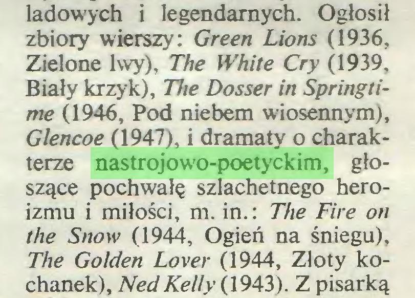 (...) ladowych i legendarnych. Ogłosił zbiory wierszy: Green Lions (1936, Zielone lwy), The White Cry (1939, Biały krzyk), The Dosser in Springtime (1946, Pod niebem wiosennym), Glencoe (1947), i dramaty o charakterze nastrojowo-poetyckim, głoszące pochwałę szlachetnego heroizmu i miłości, m. in.: The Fire on the Snow (1944, Ogień na śniegu), The Golden Lover (1944, Złoty kochanek), Ned Kelly (1943). Z pisarką...