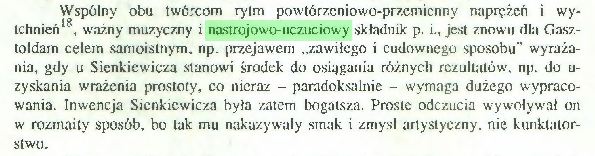 """(...) Wspólny obu twórcom rytm powtórzeniowo-przemienny naprężeń i wytchnień18, ważny muzyczny i nastrojowo-uczuciowy składnik p. i., jest znowu dla Gasztoldam celem samoistnym, np. przejawem """"zawiłego i cudownego sposobu"""" wyrażania, gdy u Sienkiewicza stanowi środek do osiągania różnych rezultatów, np. do uzyskania wrażenia prostoty, co nieraz - paradoksalnie - wymaga dużego wypracowania. Inwencja Sienkiewicza była zatem bogatsza. Proste odczucia wywoływał on w rozmaity sposób, bo tak mu nakazywały smak i zmysł artystyczny, nie kunktatorstwo..."""