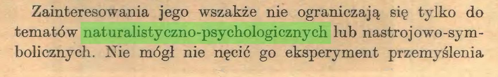 (...) Zainteresowania jego wszakże nie ograniczają się tylko do tematów naturalistyczno-psychologicznych lub nastrojowo-symbolicznych. Nie mógł nie nęcić go eksperyment przemyślenia...