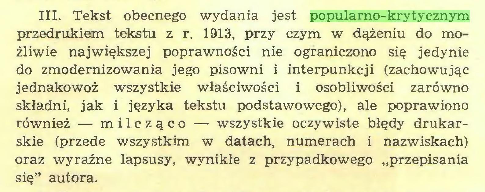 """(...) III. Tekst obecnego wydania jest popularno-krytycznym przedrukiem tekstu z r. 1913, przy czym w dążeniu do możliwie największej poprawności nie ograniczono się jedynie do zmodernizowania jego pisowni i interpunkcji (zachowując jednakowoż wszystkie właściwości i osobliwości zarówno składni, jak i języka tekstu podstawowego), ale poprawiono również — milcząco — wszystkie oczywiste błędy drukarskie (przede wszystkim w datach, numerach i nazwiskach) oraz wyraźne lapsusy, wynikłe z przypadkowego """"przepisania się"""" autora..."""