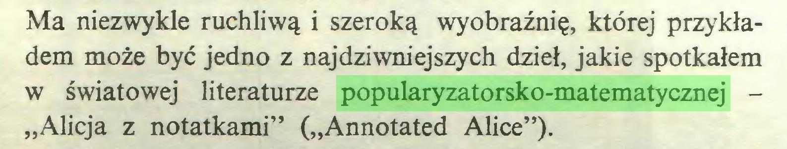 """(...) Ma niezwykle ruchliwą i szeroką wyobraźnię, której przykładem może być jedno z najdziwniejszych dzieł, jakie spotkałem w światowej literaturze popularyzatorsko-matematycznej """"Alicja z notatkami"""" (""""Annotated Alice"""")..."""