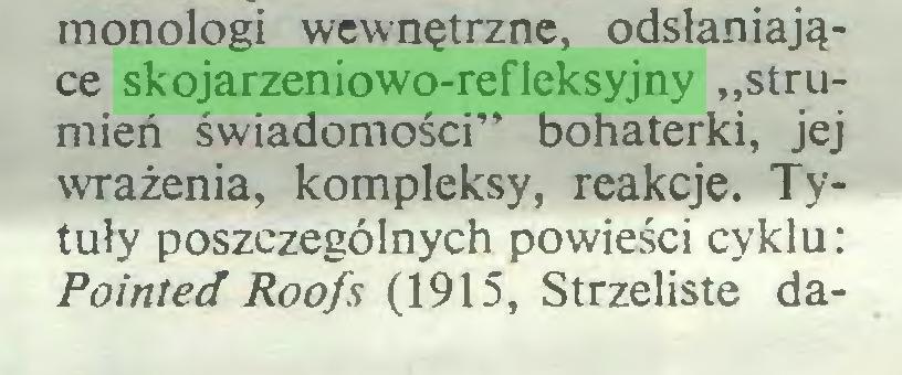 """(...) monologi wewnętrzne, odsłaniające skojarzeniowo-refleksyjny """"strumień świadomości"""" bohaterki, jej wrażenia, kompleksy, reakcje. Tytuły poszczególnych powieści cyklu: Pointed Roofs (1915, Strzeliste da..."""