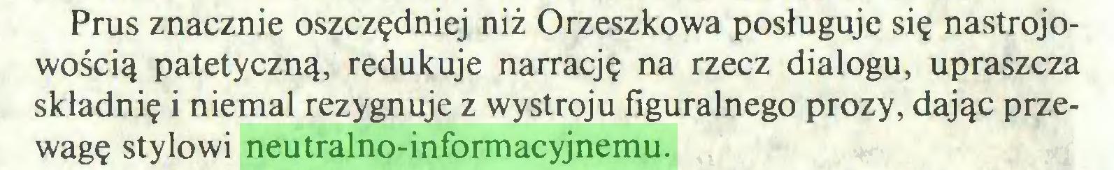 (...) Prus znacznie oszczędniej niż Orzeszkowa posługuje się nastrojowością patetyczną, redukuje narrację na rzecz dialogu, upraszcza składnię i niemal rezygnuje z wystroju figuralnego prozy, dając przewagę stylowi neutralno-informacyjnemu...
