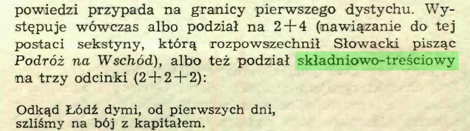 (...) powiedzi przypada na granicy pierwszego dystychu. Występuje wówczas albo podział na 2 + 4 (nawiązanie do tej postaci sekstyny, którą rozpowszechnił Słowacki pisząc Podróż na Wschód), albo też podział składniowo-treściowy na trzy odcinki (2 + 2 + 2): Odkąd Łódź dymi, od pierwszych dni, szliśmy na bój z kapitałem...
