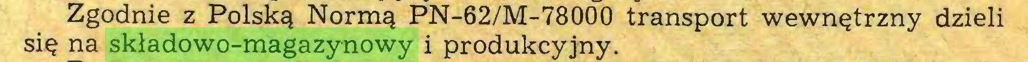 (...) Zgodnie z Polską Normą PN-62/M-78000 transport wewnętrzny dzieli się na składowo-magazynowy i produkcyjny...