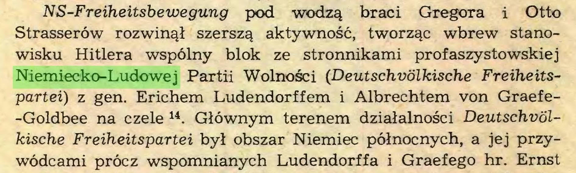 (...) NS-Freiheitsbewegung pod wodzą braci Gregora i Otto Strasserów rozwinął szerszą aktywność, tworząc wbrew stanowisku Hitlera wspólny blok ze stronnikami profaszystowskiej Niemiecko-Ludowej Partii Wolności (Deutschvölkische Freiheitspartei) z gen. Erichem Ludendorffem i Albrechtem von Graefe-Goldbee na czele 14. Głównym terenem działalności Deutschvölkische Freiheitspartei był obszar Niemiec północnych, a jej przywódcami prócz wspomnianych Ludendorffa i Graefego hr. Ernst...