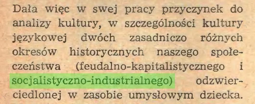 (...) Dała więc w swej pracy przyczynek do analizy kultury, w szczególności kultury językowej dwóch zasadniczo różnych okresów historycznych naszego społeczeństwa (feudalno-kapitalistycznego i socjalistyczno-industrialnego) odzwierciedlonej w zasobie umysłowym dziecka...