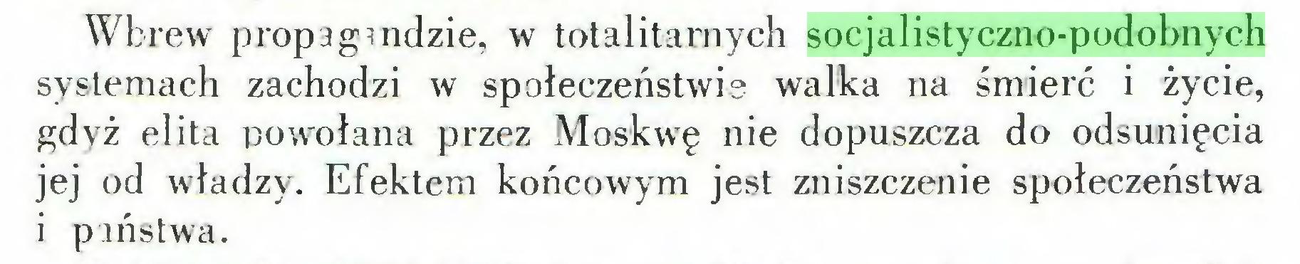 (...) Wbrew propagandzie, w totalitarnych socjalistyczno-podobnych systemach zachodzi w społeczeństwie walka na śmierć i życie, gdyż elita powołana przez Moskwę nie dopuszcza do odsunięcia jej od władzy. Efektem końcowym jest zniszczenie społeczeństwa i państwa...