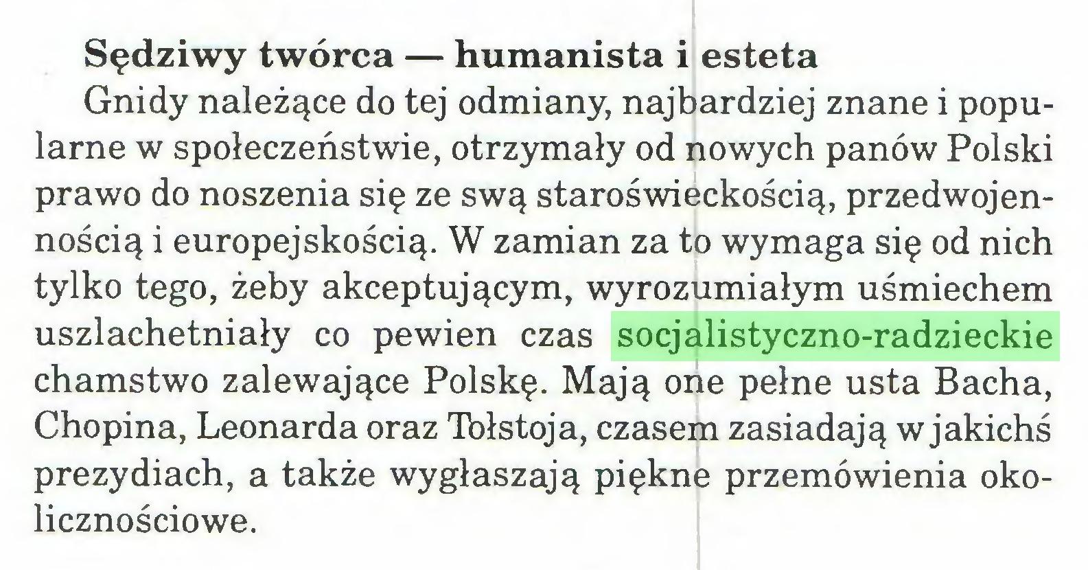 (...) Sędziwy twórca — humanista i esteta Gnidy należące do tej odmiany, najbardziej znane i popularne w społeczeństwie, otrzymały od nowych panów Polski prawo do noszenia się ze swą staroświeckością, przedwojennością i europejskością. W zamian za to wymaga się od nich tylko tego, żeby akceptującym, wyrozumiałym uśmiechem uszlachetniały co pewien czas socjalistyczno-radzieckie chamstwo zalewające Polskę. Mają one pełne usta Bacha, Chopina, Leonarda oraz Tołstoja, czasem zasiadają w jakichś prezydiach, a także wygłaszają piękne przemówienia okolicznościowe...
