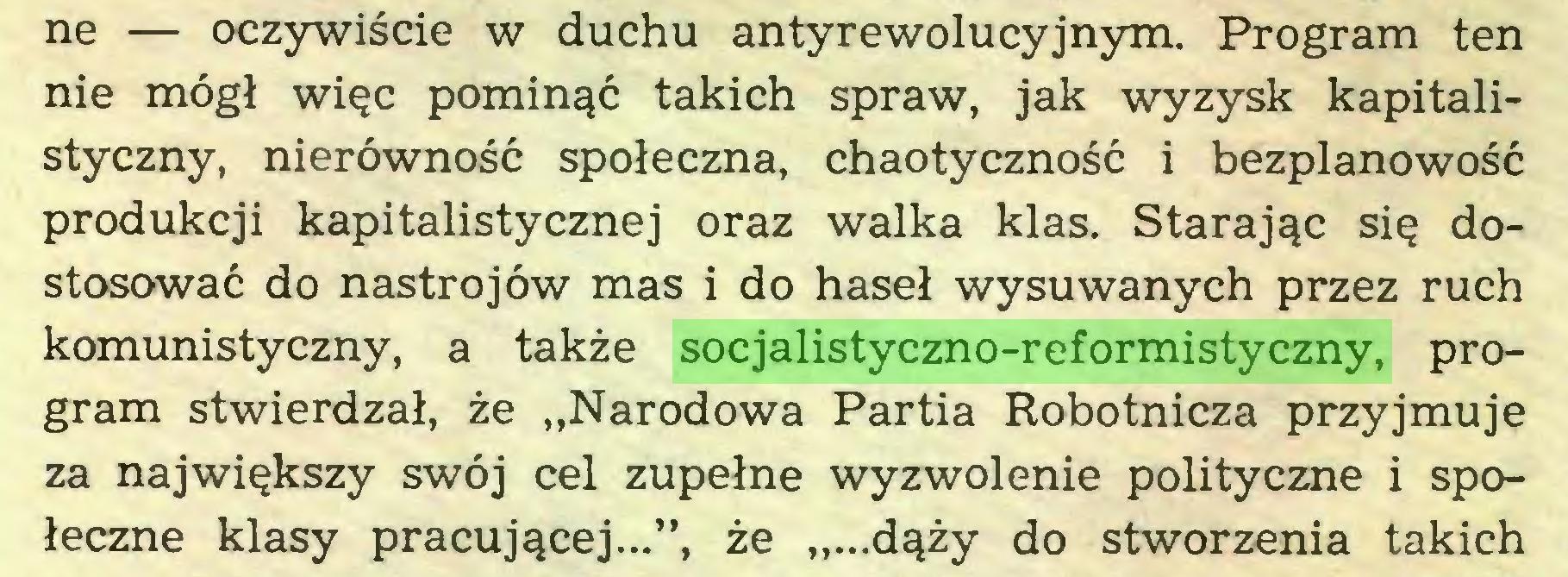 """(...) ne — oczywiście w duchu antyrewolucyjnym. Program ten nie mógł więc pominąć takich spraw, jak wyzysk kapitalistyczny, nierówność społeczna, chaotyczność i bezplanowość produkcji kapitalistycznej oraz walka klas. Starając się dostosować do nastrojów mas i do haseł wysuwanych przez ruch komunistyczny, a także socjalistyczno-reformistyczny, program stwierdzał, że """"Narodowa Partia Robotnicza przyjmuje za największy swój cel zupełne wyzwolenie polityczne i społeczne klasy pracującej..."""", że """"...dąży do stworzenia takich..."""