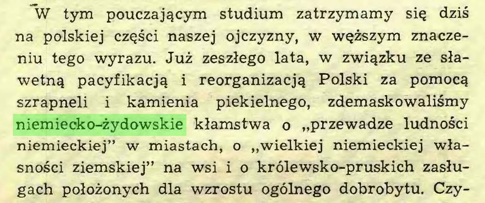 """(...) W tym pouczającym studium zatrzymamy się dziś na polskiej części naszej ojczyzny, w węższym znaczeniu tego wyrazu. Już zeszłego lata, w związku ze sławetną pacyfikacją i reorganizacją Polski za pomocą szrapneli i kamienia piekielnego, zdemaskowaliśmy niemiecko-żydowskie kłamstwa o """"przewadze ludności niemieckiej"""" w miastach, o """"wielkiej niemieckiej własności ziemskiej"""" na wsi i o królewsko-pruskich zasługach położonych dla wzrostu ogólnego dobrobytu. Czy..."""