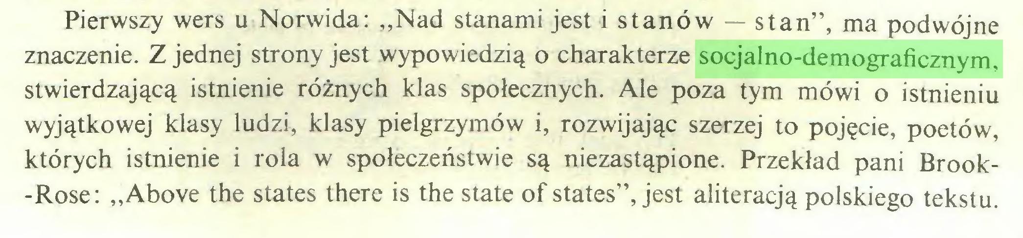 """(...) Pierwszy wers u Norwida: """"Nad stanami jest i stanów — stan"""", ma podwójne znaczenie. Z jednej strony jest wypowiedzią o charakterze socjalno-demograficznym, stwierdzającą istnienie różnych klas społecznych. Ale poza tym mówi o istnieniu wyjątkowej klasy ludzi, klasy pielgrzymów i, rozwijając szerzej to pojęcie, poetów, których istnienie i rola w społeczeństwie są niezastąpione. Przekład pani Brook-Rose: """"Above the States there is the State of States"""", jest aliteracją polskiego tekstu..."""