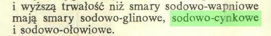 (...) i wyższą trwałość niż smary sodowo-wapniowe mają smary sodowo-glinowe, sodowo-cynkowe i sodowo-ołowiowe...