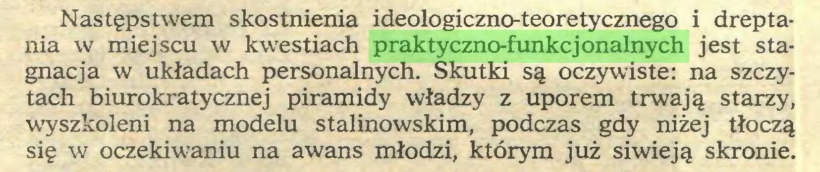 (...) Następstwem skostnienia ideologiczno-teoretycznego i dreptania w miejscu w kwestiach praktyczno-funkcjonalnych jest stagnacja w układach personalnych. Skutki są oczywiste: na szczytach biurokratycznej piramidy władzy z uporem trwają starzy, wyszkoleni na modelu stalinowskim, podczas gdy niżej tłoczą się w oczekiwaniu na awans młodzi, którym już siwieją skronie...