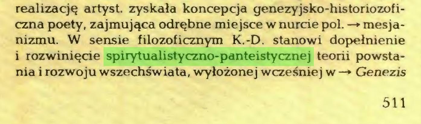 (...) realizację artyst. zyskała koncepcja genezyjsko-historiozoficzna poety, zajmująca odrębne miejsce w nurde poi. —* mesjanizmu. W sensie filozoficznym K.-D. stanowi dopełnienie i rozwinięde spirytualistyczno-panteistycznej teorii powstania i rozwoju wszechświata, wyłożonej wcześniej w —* Genezis 511...