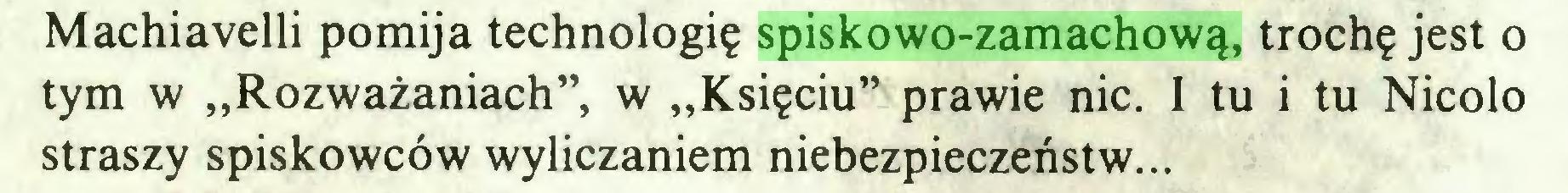 """(...) Machiavelli pomija technologię spiskowo-zamachową, trochę jest o tym w """"Rozważaniach"""", w """"Księciu"""" prawie nic. I tu i tu Nicolo straszy spiskowców wyliczaniem niebezpieczeństw..."""