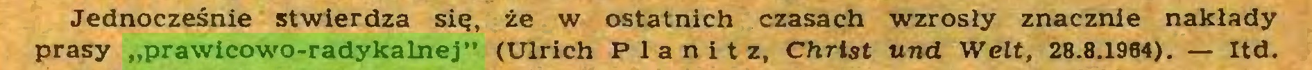 """(...) Jednocześnie stwierdza się, że w ostatnich czasach wzrosły znacznie nakłady prasy """"prawicowo-radykalnej"""" (Ulrich Planitz, Christ und Welt, 28.8.1964). — Itd..."""