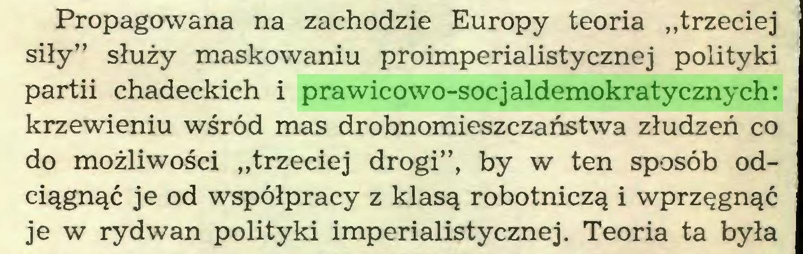 """(...) Propagowana na zachodzie Europy teoria """"trzeciej siły"""" służy maskowaniu proimperialistycznej polityki partii chadeckich i prawicowo-socjaldemokratycznych: krzewieniu wśród mas drobnomieszczaństwa złudzeń co do możliwości """"trzeciej drogi"""", by w ten sposób odciągnąć je od współpracy z klasą robotniczą i wprzęgnąć je w rydwan polityki imperialistycznej. Teoria ta była..."""