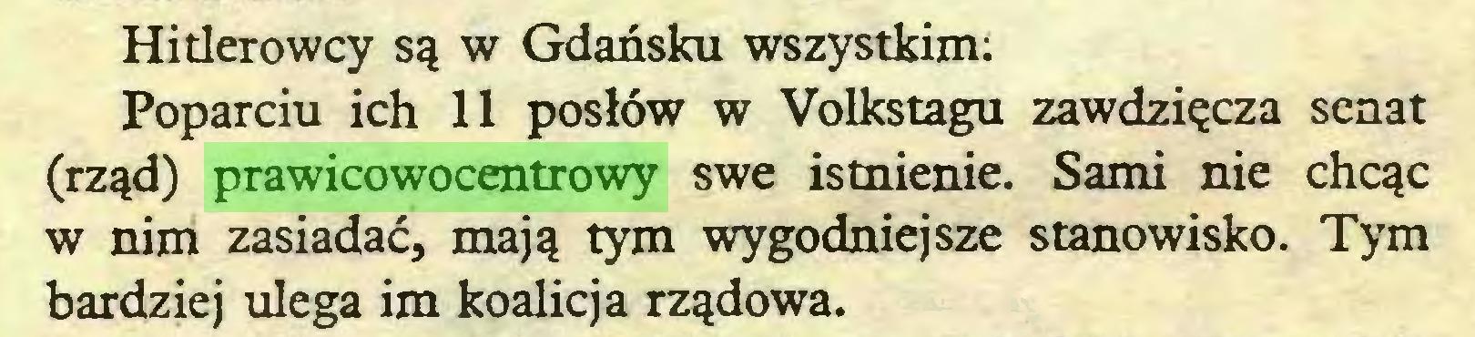 (...) Hitlerowcy są w Gdańsku wszystkim: Poparciu ich 11 posłów w Volkstagu zawdzięcza senat (rząd) prawicowocentrowy swe istnienie. Sami nie chcąc w nim zasiadać, mają tym wygodniejsze stanowisko. Tym bardziej ulega im koalicja rządowa...