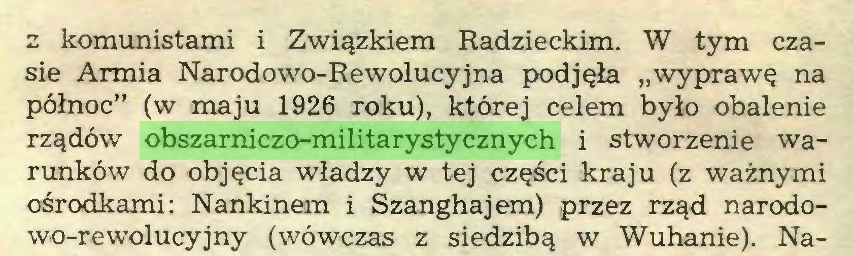"""(...) z komunistami i Związkiem Radzieckim. W tym czasie Armia Narodowo-Rewolucyjna podjęła """"wyprawę na północ"""" (w maju 1926 roku), której celem było obalenie rządów obszarniczo-militarystycznych i stworzenie warunków do objęcia władzy w tej części kraju (z ważnymi ośrodkami: Nankinem i Szanghajem) przez rząd narodowo-rewolucyjny (wówczas z siedzibą w Wuhanie). Na..."""