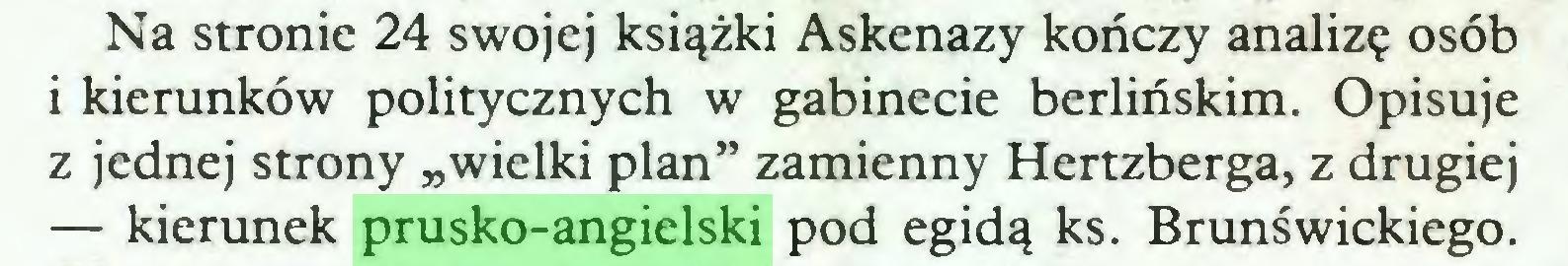 """(...) Na stronie 24 swojej książki Askenazy kończy analizę osób i kierunków politycznych w gabinecie berlińskim. Opisuje z jednej strony """"wielki plan"""" zamienny Hertzberga, z drugiej — kierunek prusko-angielski pod egidą ks. Brunświckiego..."""