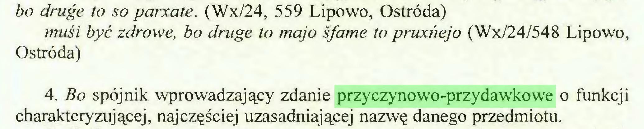 (...) bo druge to so parxate. (Wx/24, 559 Lipowo, Ostróda) muśi być zdrowe, bo druge to majo śfame to pruxńejo (Wx/24/548 Lipowo, Ostróda) 4. Bo spójnik wprowadzający zdanie przyczynowo-przydawkowe o funkcji charakteryzującej, najczęściej uzasadniającej nazwę danego przedmiotu...