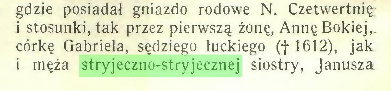 (...) gdzie posiadał gniazdo rodowe N. Czetwertnię i stosunki, tak przez pierwszą żonę, AnnęBokiej, córkę Gabriela, sędziego łuckiego (f 1612), jak i męża stryjeczno-stryjecznej siostry, Janusza...