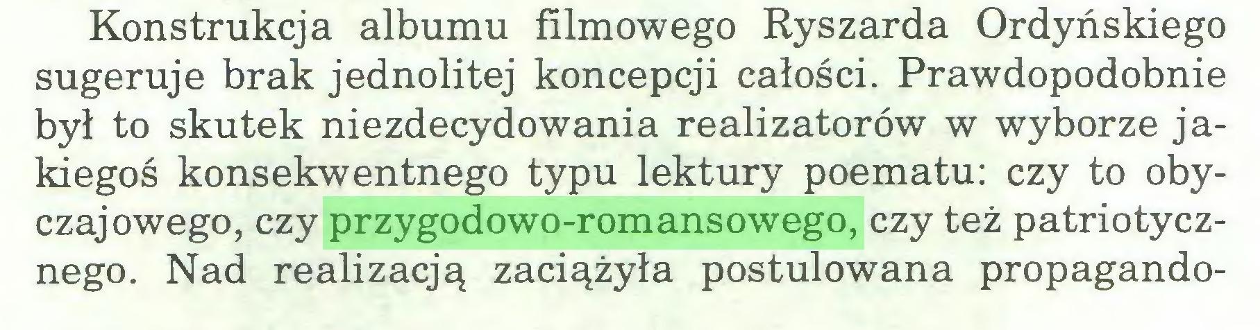 (...) Konstrukcja albumu filmowego Ryszarda Ordyńskiego sugeruje brak jednolitej koncepcji całości. Prawdopodobnie był to skutek niezdecydowania realizatorów w wyborze jakiegoś konsekwentnego typu lektury poematu: czy to obyczajowego, czy przygodowo-romansowego, czy też patriotycznego. Nad realizacją zaciążyła postulowana propagando...