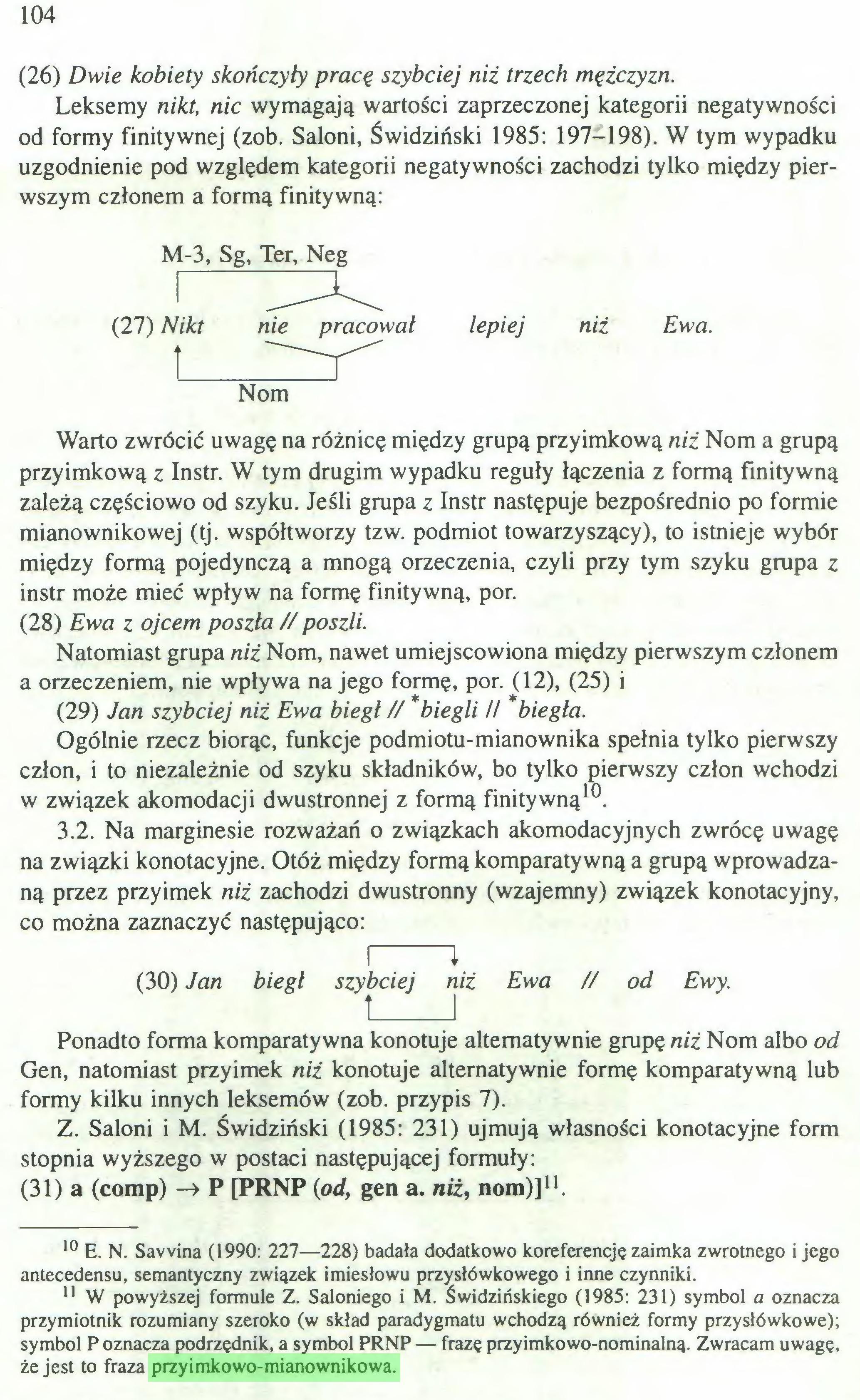(...) 11 W powyższej formule Z. Saloniego i M. Świdzińskiego (1985: 231) symbol a oznacza przymiotnik rozumiany szeroko (w skład paradygmatu wchodzą również formy przysłówkowe); symbol P oznacza podrzędnik, a symbol PRNP — frazę przyimkowo-nominalną. Zwracam uwagę, że jest to fraza przyimkowo-mianownikowa. 105...