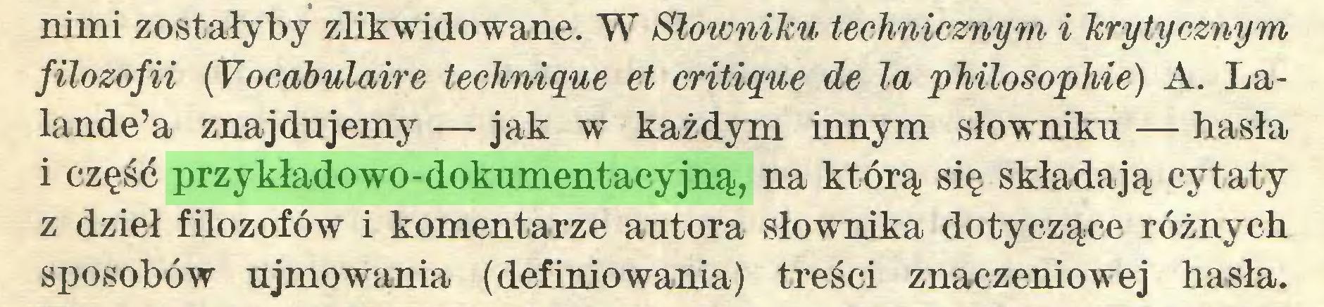 (...) nimi zostałyby zlikwidowane. W Słowniku technicznym i krytycznym filozofii (Vocabulaire technique et critique de la philosophie) A. Lalande'a znajdujemy — jak w każdym innym słowniku — hasła i część przykładowo-dokumentacyjną, na którą się składają cytaty z dzieł filozofów i komentarze autora słownika dotyczące różnych sposobów ujmowania (definiowania) treści znaczeniowej hasła...