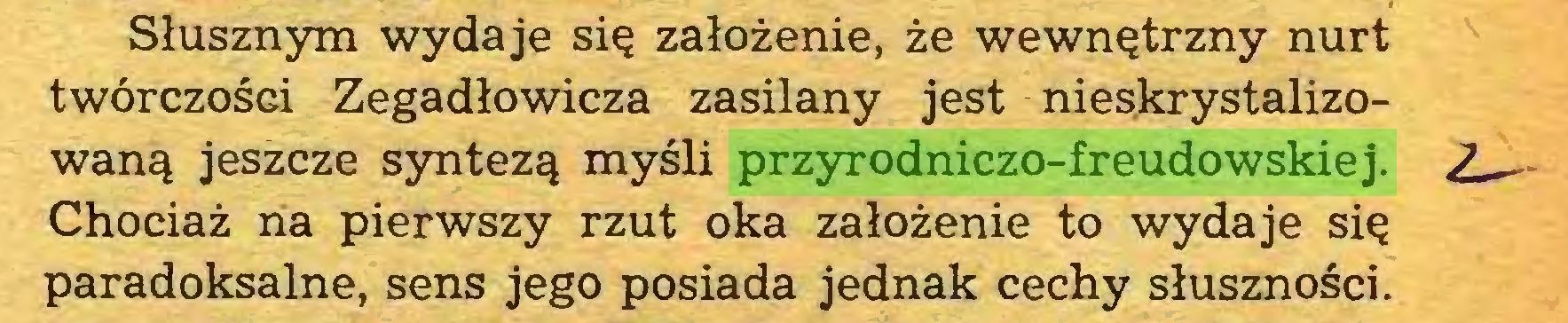 (...) Słusznym wydaje się założenie, że wewnętrzny nurt twórczości Zegadłowicza zasilany jest nieskrystalizowaną jeszcze syntezą myśli przyrodniczo-freudowskiej. ? _ Chociaż na pierwszy rzut oka założenie to wydaje się paradoksalne, sens jego posiada jednak cechy słuszności...