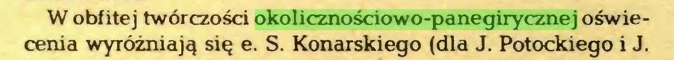 (...) W obfitej twórczości okolicznościowo-panegirycznej oświecenia wyróżniają się e. S. Konarskiego (dla J. Potockiego i J...