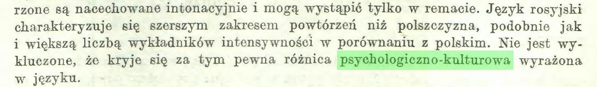 (...) rzone są nacechowane intonacyjnie i mogą wystąpić tylko w remacie. Język rosyjski charakteryzuje się szerszym zakresem powtórzeń niż polszczyzna, podobnie jak i większą liczbą wykładników intensywności w porównaniu z polskim. Nie jest wykluczone, że kryje się za tym pewna różnica psychologiczno-kulturowa wyrażona w języku...