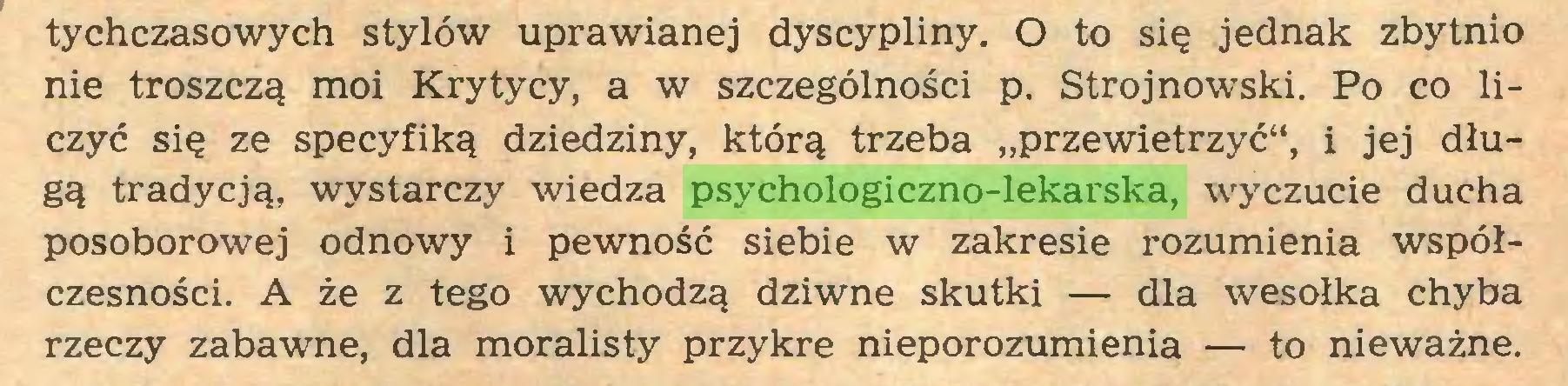"""(...) tychczasowych stylów uprawianej dyscypliny. O to się jednak zbytnio nie troszczą moi Krytycy, a w szczególności p. Strojnowski. Po co liczyć się ze specyfiką dziedziny, którą trzeba """"przewietrzyć"""", i jej długą tradycją, wystarczy wiedza psychologiczno-lekarska, wyczucie ducha posoborowej odnowy i pewność siebie w zakresie rozumienia współczesności. A że z tego wychodzą dziwne skutki — dla wesołka chyba rzeczy zabawne, dla moralisty przykre nieporozumienia — to nieważne..."""