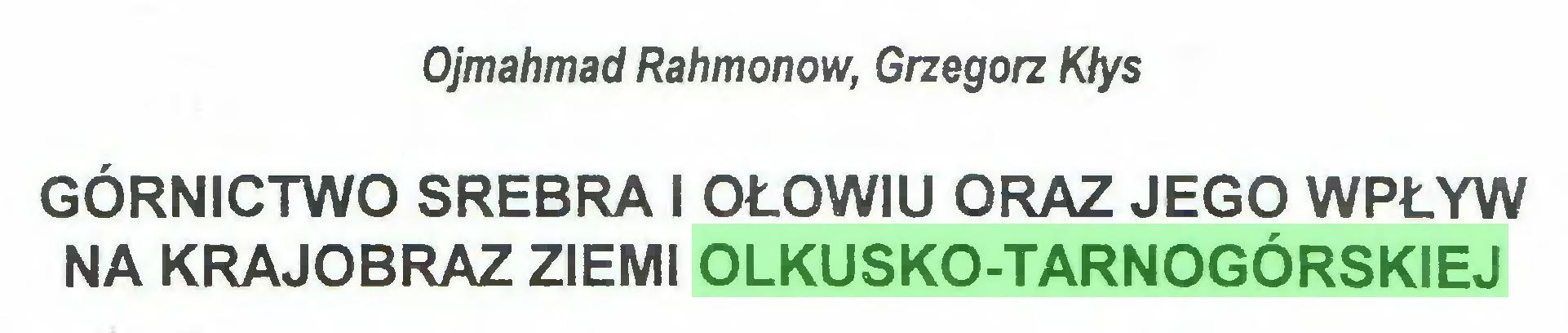 (...) Ojmahmad Rahmonow, Grzegorz Kłys GÓRNICTWO SREBRA I OŁOWIU ORAZ JEGO WPŁYW NA KRAJOBRAZ ZIEMI OLKUSKO-TARNOGÓRSKIEJ...