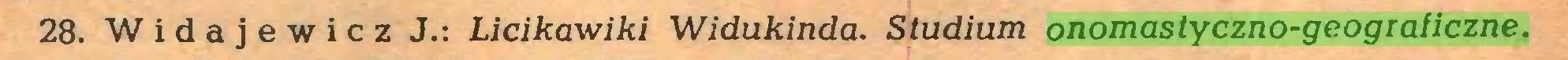 (...) 28. W i d a j e w i c z J.: Licikawiki Widukinda. Studium onomastyczno-geograficzne...