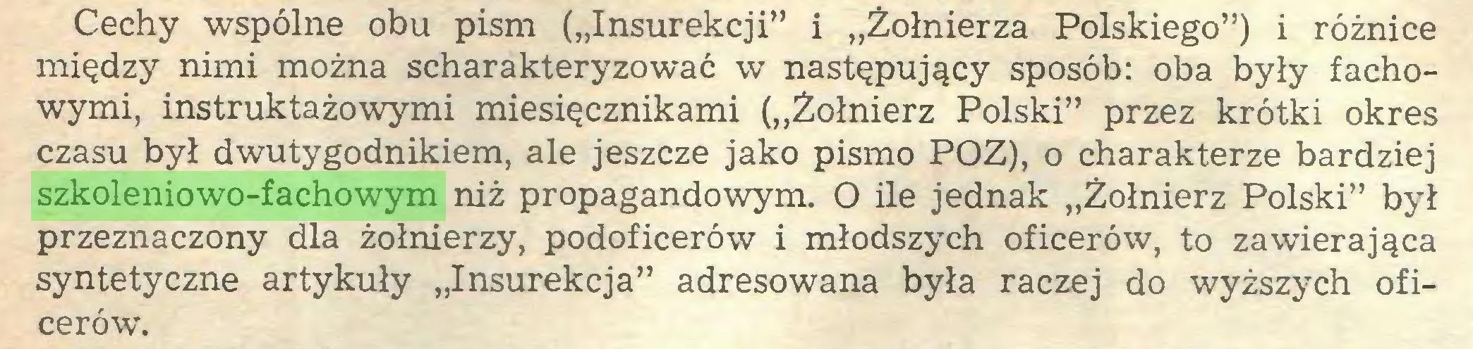 """(...) Cechy wspólne obu pism (""""Insurekcji"""" i """"Żołnierza Polskiego"""") i różnice między nimi można scharakteryzować w następujący sposób: oba były fachowymi, instruktażowymi miesięcznikami (""""Żołnierz Polski"""" przez krótki okres czasu był dwutygodnikiem, ale jeszcze jako pismo POZ), o charakterze bardziej szkoleniowo-fachowym niż propagandowym. O ile jednak """"Żołnierz Polski"""" był przeznaczony dla żołnierzy, podoficerów i młodszych oficerów, to zawierająca syntetyczne artykuły """"Insurekcja"""" adresowana była raczej do wyższych oficerów..."""