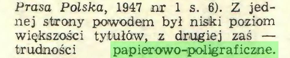 (...) Prasa Polska, 1947 nr 1 s. 6). Z jednej strony powodem był niski poziom większości tytułów, z drugiej zaś — trudności papierowo-poligraficzne...