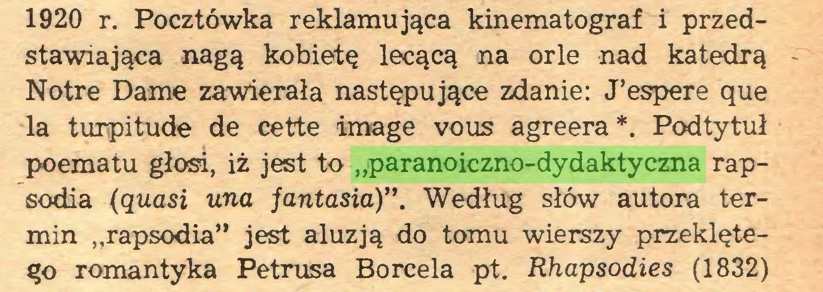 """(...) 1920 r. Pocztówka reklamująca kinematograf i przedstawiająca nagą kobietę lecącą na orle nad katedrą Notre Dame zawierała następujące zdanie: J'espere que la turpitude de cette image vous agréera *. Podtytuł poematu głosi, iż jest to """"paranoiczno-dydaktyczna rapsodia (quasi una fantasia)"""". Według słów autora termin """"rapsodia"""" jest aluzją do tomu wierszy przeklętego romantyka Petrusa Borcela pt. Rhapsodies (1832)..."""