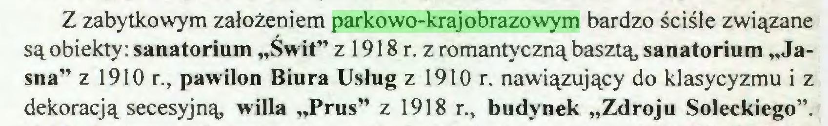 """(...) Z zabytkowym założeniem parkowo-krajobrazowym bardzo ściśle związane są obiekty: sanatorium """"Świt"""" z 1918 r. z romantyczną basztą, sanatorium """"Jasna"""" z 1910 r., pawilon Biura Usług z 1910 r. nawiązujący do klasycyzmu i z dekoracją secesyjną willa """"Prus"""" z 1918 r., budynek """"Zdroju Soleckiego""""..."""