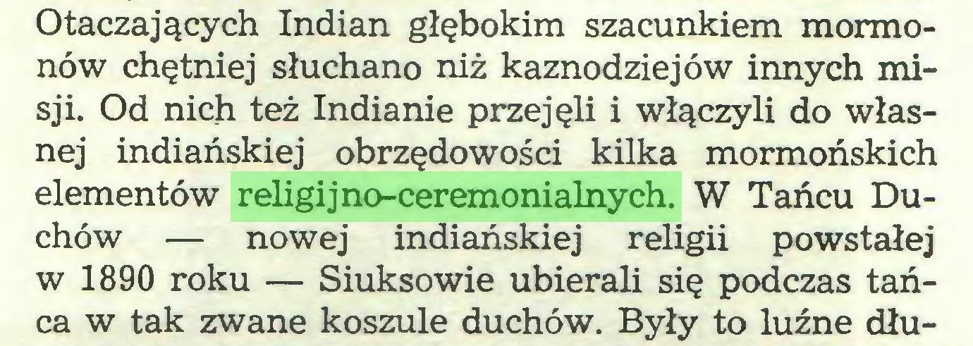 (...) Otaczających Indian głębokim szacunkiem mormonów chętniej słuchano niż kaznodziejów innych misji. Od nich też Indianie przejęli i włączyli do własnej indiańskiej obrzędowości kilka mormońskich elementów religijno-ceremonialnych. W Tańcu Duchów — nowej indiańskiej religii powstałej w 1890 roku — Siuksowie ubierali się podczas tańca w tak zwane koszule duchów. Były to luźne dłu...
