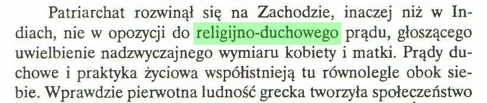 (...) Patriarchat rozwinął się na Zachodzie, inaczej niż w Indiach, nie w opozycji do religijno-duchowego prądu, głoszącego uwielbienie nadzwyczajnego wymiaru kobiety i matki. Prądy duchowe i praktyka życiowa współistnieją tu równolegle obok siebie. Wprawdzie pierwotna ludność grecka tworzyła społeczeństwo...