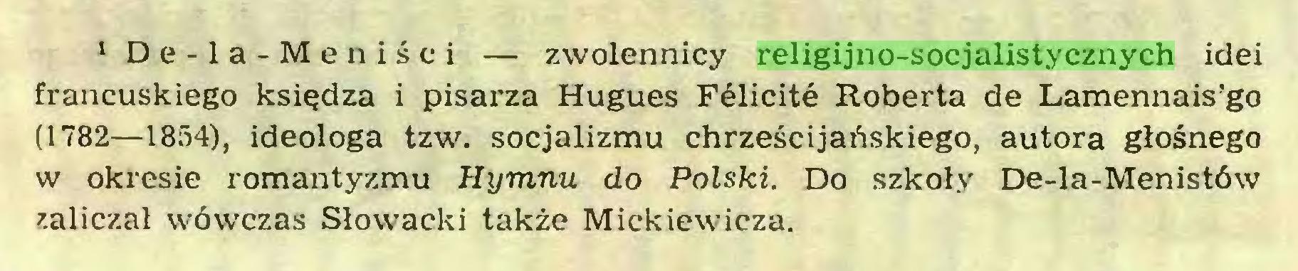 (...) 1 De-la-Me uiści — zwolennicy religijno-socjalistycznych idei francuskiego księdza i pisarza Hugues Félicité Roberta de Lamennais'go (1782—1854), ideologa tzw. socjalizmu chrześcijańskiego, autora głośnego w okresie romantyzmu Hymnu do Polski. Do szkoły De-la-Menistów zaliczał wówczas Słowacki także Mickiewicza...