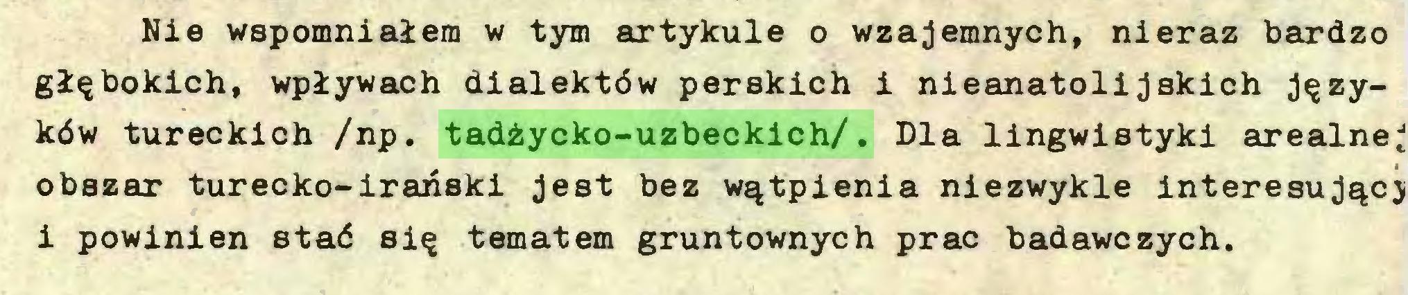 (...) Nie wspomniałem w tym artykule o wzajemnych, nieraz bardzo głębokich, wpływach dialektów perskich i nieanatolijskich języków tureckich /np. tadżycko-uzbeckich/. Dla lingwistyki arealne; obszar turecko-irański jest bez wątpienia niezwykle interesujący i powinien stać się tematem gruntownych prac badawczych...