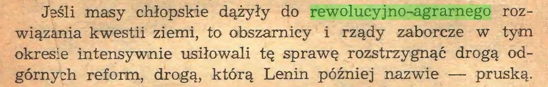 (...) Jeśli masy chłopskie dążyły do rewolucyjno-agrarnego rozwiązania kwestii ziemi, to obszarnicy i rządy zaborcze w tym okresie intensywnie usiłowali tę sprawę rozstrzygnąć drogą odgórnych reform, drogą, którą Lenin później nazwie — pruską...