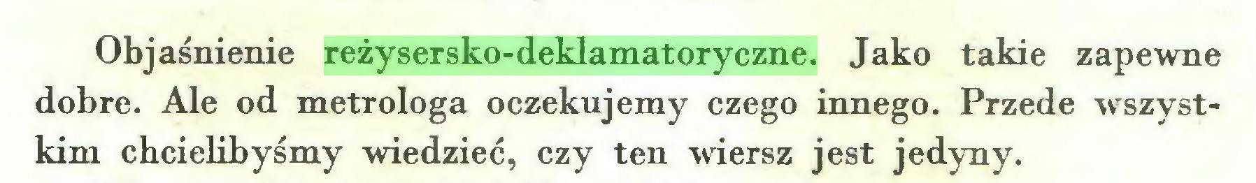 (...) Objaśnienie reżysersko-deklamatoryczne. Jako takie zapewne dobre. Ale od metrologa oczekujemy czego innego. Przede wszystkim chcielibyśmy wiedzieć, czy ten wiersz jest jedyny...