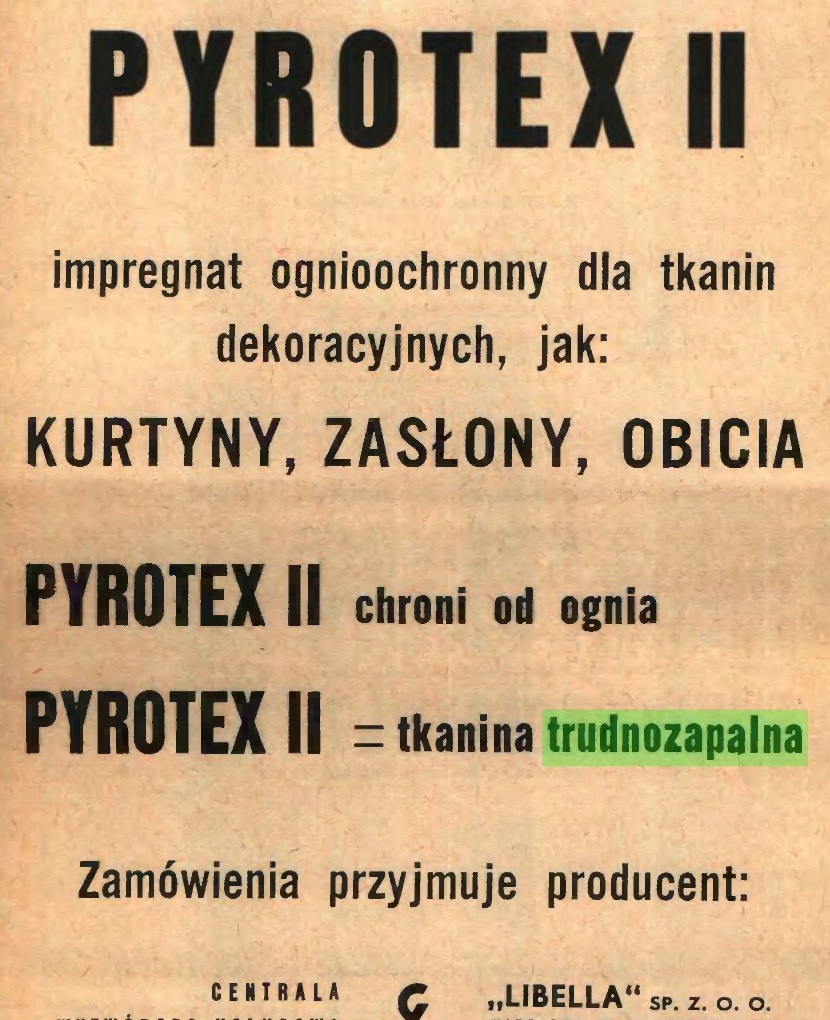 """(...) PYR0TEX II impregnat ognioochronny dla tkanin dekoracyjnych, jak: KURTYNY, ZASŁONY, OBICIA PYR0TEXII chroni od ognia PYR0TEXII = tkanina trudnozapalna Zamówienia przyjmuje producent: CENTRALA £ """"LIBELLA"""" sp. z. o. o..."""