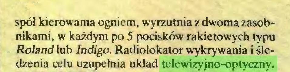 (...) spół kierowania ogniem, wyrzutnia z dwoma zasobnikami, w każdym po 5 pocisków rakietowych typu Roland lub Jndigo. Radiolokator wykrywania i śledzenia celu uzupełnia układ telewizyjno-optyczny...